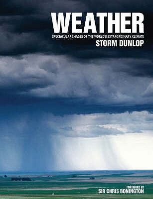 Weather: Spectacular Images of the World's Extraordinary Climate - Dunlop, Storm, and Bonington, Chris, Sir (Foreword by)