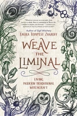 Weave the Liminal: Living Modern Traditional Witchcraft - Zakroff, Laura Tempest