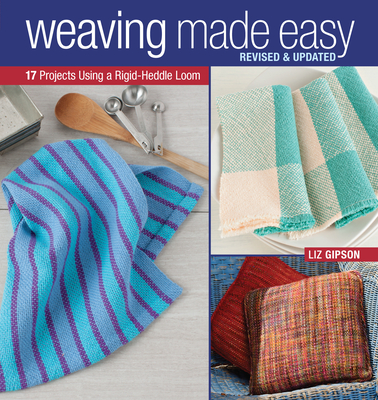 Weaving Made Easy Revised and Updated: 17 Projects Using a Rigid-Heddle Loom - Gipson, Liz