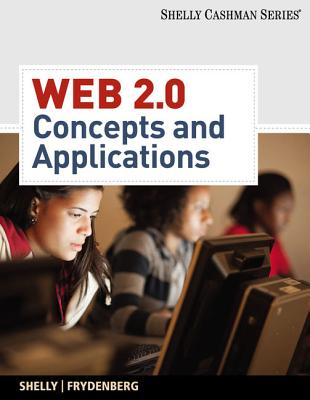Web 2.0: Concepts and Applications - Shelly, Gary B, and Frydenberg, Mark
