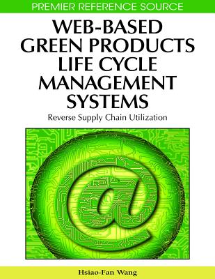 Web-Based Green Products Life Cycle Management Systems: Reverse Supply Chain Utilization - Wang, Hsiao-Fan