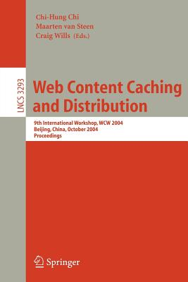 Web Content Caching and Distribution: 9th International Workshop, WCW 2004, Beijing, China, October 18-20, 2004. Proceedings - Chi, Chi-Hung (Editor), and Steen, Maarten Van (Editor), and Wills, Craig (Editor)