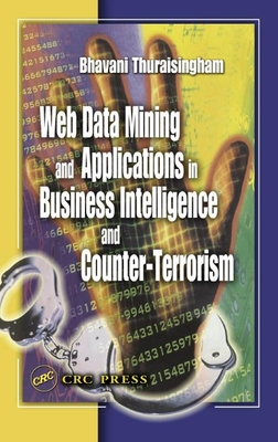 Web Data Mining and Applications in Business Intelligence and Counter-Terrorism - Thuraisingham, Bhavani