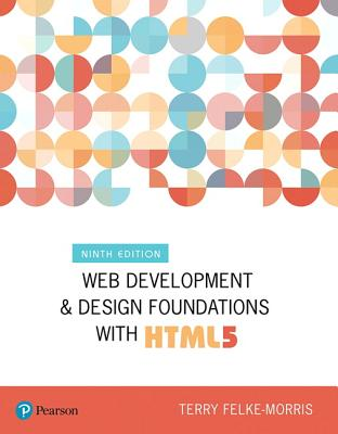 Web Development and Design Foundations with HTML5 - Felke-Morris, Terry