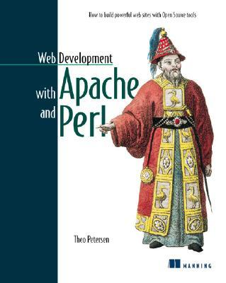 Web Development with Apache and Perl: How to Build Powerful Web Sites with Open Source Tools - Peterson, Theo