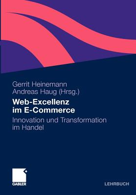 Web-Exzellenz Im E-Commerce: Innovation Und Transformation Im Handel - Hillebrand, Rainer (Contributions by), and Heinemann, Gerrit (Editor), and Haug, Andreas (Editor)