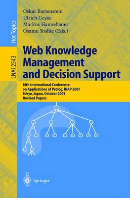 Web Knowledge Management and Decision Support: 14th International Conference on Applications of PROLOG, Inap 2001, Tokyo, Japan, October 20-22, 2001, Revised Papers - Bartenstein, Oskar (Editor)