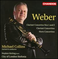 Weber: Clarinet Concertos Nos. 1 & 2; Clarinet Concertino; Horn Concertino - Michael Collins (clarinet); Stephen Stirling (horn); City of London Sinfonia; Michael Collins (conductor)