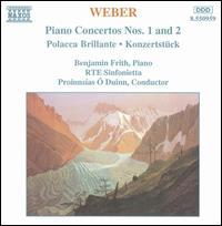 Weber: Piano Concertos Nos. 1 & 2; Polacca Brillante; Konzertstück - Benjamin Frith (piano); RTE Sinfonietta; Proinnsias Ó Duinn (conductor)