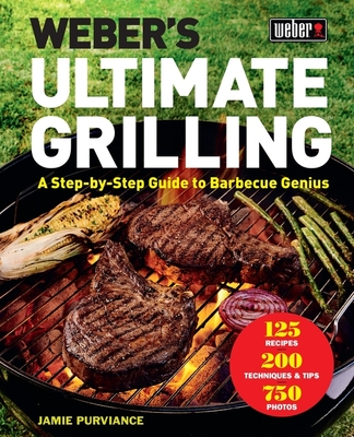 Weber's Ultimate Grilling: A Step-By-Step Guide to Barbecue Genius - Purviance, Jamie
