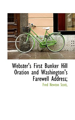 Webster's First Bunker Hill Oration and Washington's Farewell Address; - Scott, Fred Newton