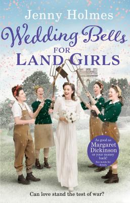 Wedding Bells for Land Girls: A heartwarming and romantic wartime story - Holmes, Jenny