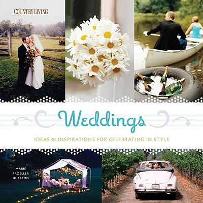 Weddings: Ideas & Inspirations for Celebrating in Style - Proeller Hueston, Marie