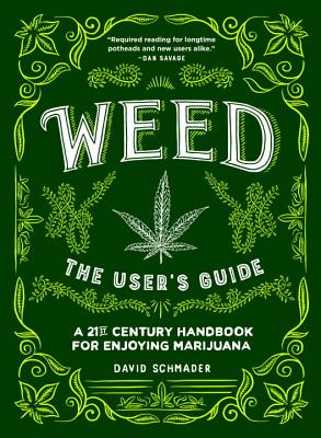 Weed: The User's Guide: A 21st Century Handbook for Enjoying Marijuana - Schmader, David