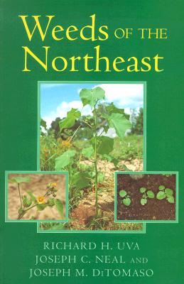 Weeds of the Northeast - Uva, Richard H, and Neal, Joseph C, and Ditomaso, Joseph M