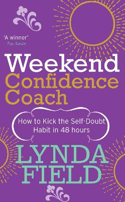 Weekend Confidence Coach: How to Kick the Self-Doubt Habit in 48 Hours - Field, Lynda