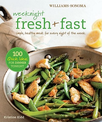 Weeknight Fresh & Fast: Simple, Healthy Meals for Every Night of the Week - Kidd, Kristine, and Spears, Kate (Photographer)
