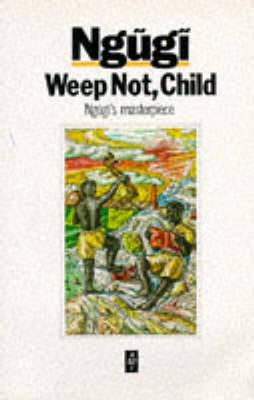 Weep Not, Child - Ngugi Wa Thiong'o
