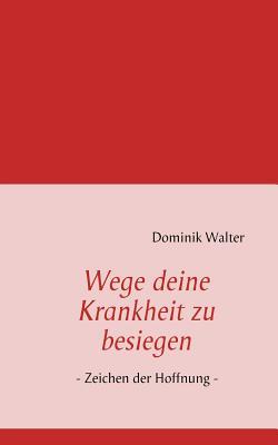Wege Deine Krankheit Zu Besiegen - Walter, Dominik