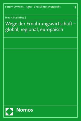 Wege Der Ernahrungswirtschaft - Global, Regional, Europaisch - Hartel, Ines (Editor)