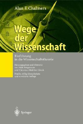 Wege Der Wissenschaft: Einfhrung in Die Wissenschaftstheorie - Chalmers, Alan F, and Bergemann, Niels (Editor), and Altstvtter-Gleich, Christine (Editor)