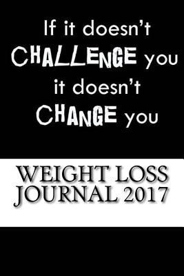 Weight Loss Journal 2017: Full Weekly Workout Journal and Food Diary 2017 - 2017, Weight Loss Journals