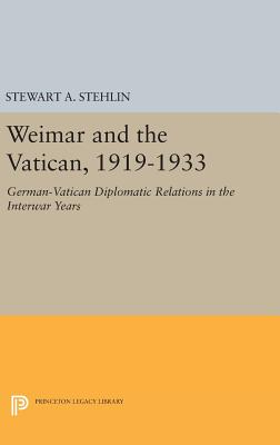 Weimar and the Vatican, 1919-1933: German-Vatican Diplomatic Relations in the Interwar Years - Stehlin, Stewart A.