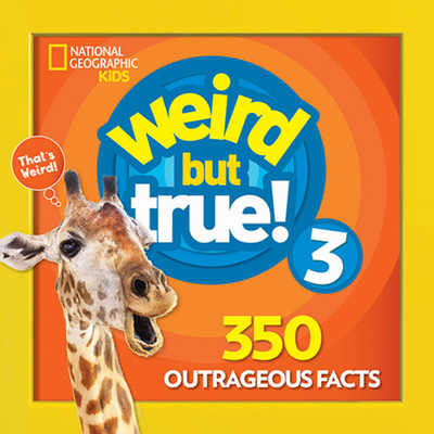 Weird But True 3: Expanded Edition - National Geographic Kids