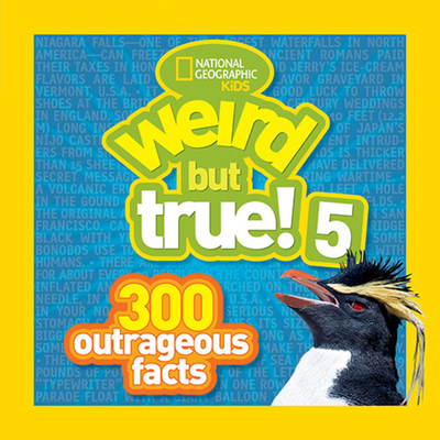 Weird But True! 5: 300 Outrageous Facts - National Geographic Kids