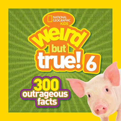 Weird But True! 6 300 Outrageous Facts - National Geographic Kids