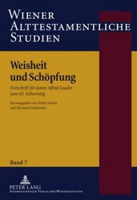 Weisheit Und Schöpfung: Festschrift Für James Alfred Loader Zum 65. Geburtstag - Fischer, Stefan (Editor), and Grohmann, Marianne (Editor)