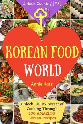Welcome to korean food world unlock every secret of for Asian cuisine books