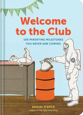 Welcome to the Club: 100 Parenting Milestones You Never Saw Coming (Parenting Books, Parenting Books Best Sellers, New Parents Gift) - D'Apice, Raquel