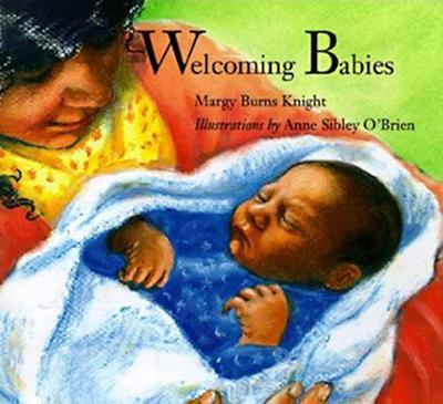 Welcoming Babies - Knight, Margy Burns, and Burns Knight, Margy, and Sibley O'brien, Anne
