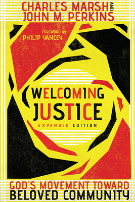 Welcoming Justice: God's Movement Toward Beloved Community - Marsh, Charles, and Perkins, John M, and Yancey, Philip (Foreword by)