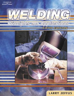 Welding, 5e: Principles and Applications - Jeffus, Larry