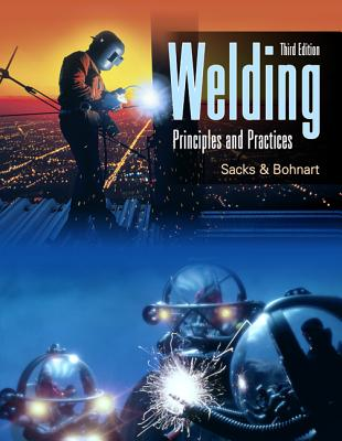 Welding: Principles and Practices - Sacks, Raymond, and Bohnart, Edward