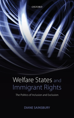 Welfare States and Immigrant Rights: The Politics of Inclusion and Exclusion - Sainsbury, Diane