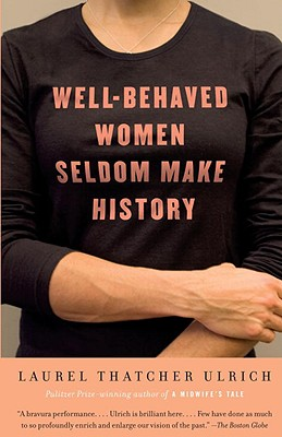 Well-Behaved Women Seldom Make History - Ulrich, Laurel Thatcher