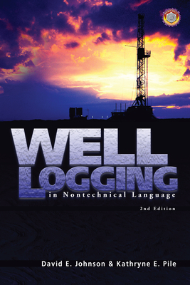 Well Logging in Nontechnical Language - Johnson, David, and Pile, Kathryne