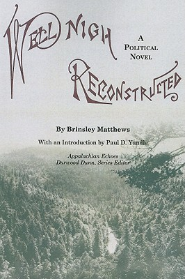 Well-Nigh Reconstructed: A Political Novel - Matthews, Brinsley, and Yandle, Paul D (Introduction by)