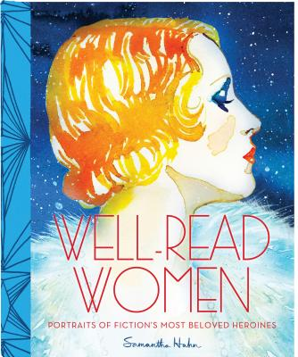 Well Read Women: Portraits of Fiction's Most Beloved Heroines - Hahn, Samantha