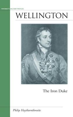 Wellington: The Iron Duke - Haythornthwaite, Philip J