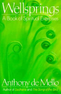 Wellsprings: A Book of Spiritual Exercises - De Mello, Anthony