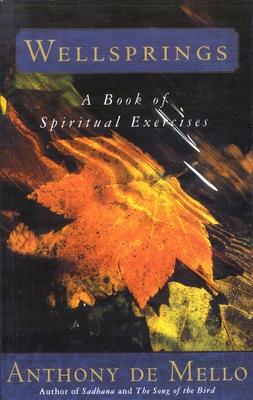 Wellsprings: A Book of Spiritual Exercises - de Mello, Anthony, S.J.