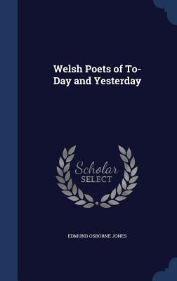 Welsh Poets of To-Day and Yesterday - Jones, Edmund Osborne