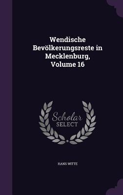 Wendische Bevolkerungsreste in Mecklenburg, Volume 16 - Witte, Hans