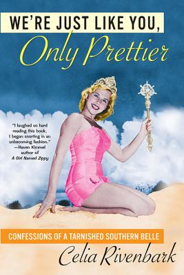 We're Just Like You, Only Prettier: Confessions of a Tarnished Southern Belle - Rivenbark, Celia