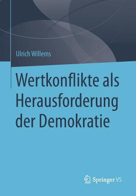 Wertkonflikte ALS Herausforderung Der Demokratie - Willems, Ulrich
