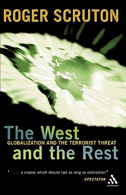 West and the Rest: Globalization and the Terrorist Threat - Scruton, Roger